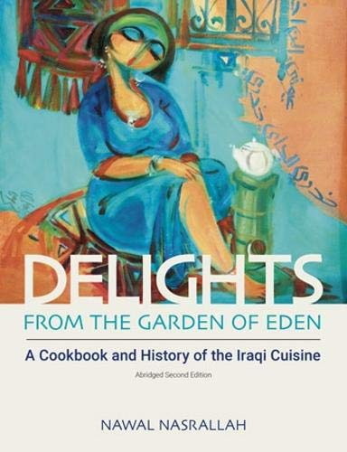 9781781794579: Delights from the Garden of Eden: A Cookbook and History of the Iraqi Cuisine (Abbreviated Version of the Second Edition)