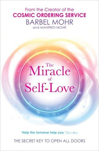 The Miracle of Self-Love: The Secret Key to Open All Doors: Mohr, Barbel; Mohr, Manfred