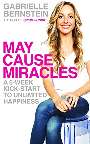 9781781800607: May Cause Miracles: A 6-Week Kick-Start to Unlimited Happiness