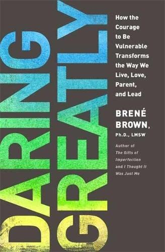 9781781800720: Daring Greatly: How the Courage to Be Vulnerable Transforms the Way We Live, Love, Parent and Lead