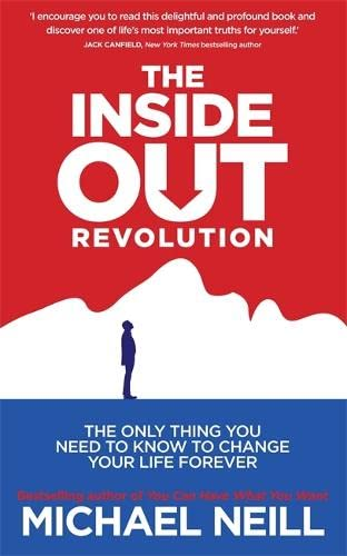 9781781800799: The Inside-Out Revolution: The Only Thing You Need to Know to Change Your Life Forever