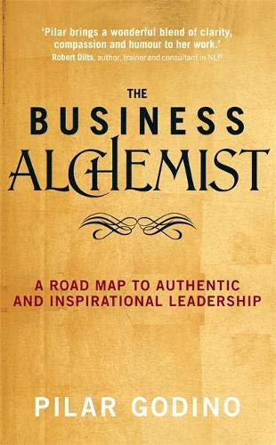 9781781801017: The Business Alchemist: A Road Map to Authentic and Inspirational Leadership