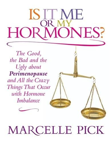 9781781801437: Is It Me or My Hormones?: The Good, the Bad and the Ugly about Perimenopause and All the Crazy Things That Occur with Hormone Imbalance