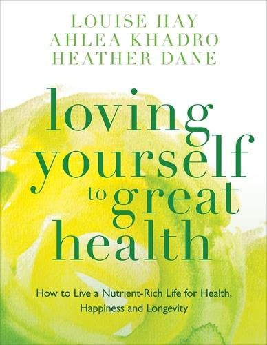 9781781801543: Loving Yourself to Great Health: How to Live a Nutrient-Rich Life for Health, Happiness and Longevity