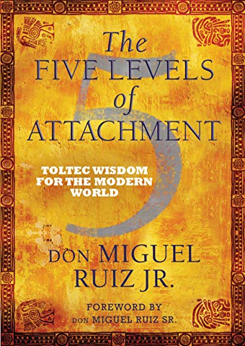 9781781801567: The Five Levels of Attachment: Toltec Wisdom for the Modern World