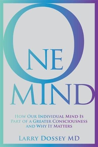 9781781801963: One Mind: How Our Individual Mind Is Part of a Greater Consciousness and Why It Matters