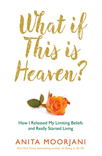 9781781801994: What If This Is Heaven?: How I Released My Limiting Beliefs and Really Started Living
