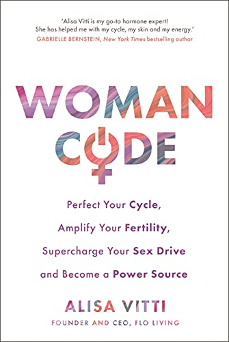 9781781802007: Womancode: Perfect Your Cycle, Amplify Your Fertility, Supercharge Your Sex Drive and Become a Power Source
