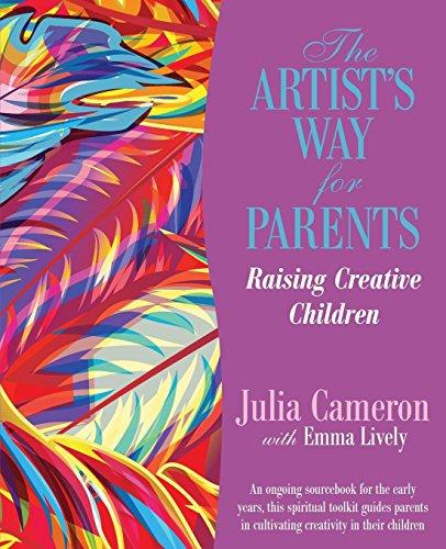 The Artist's Way for Parents: Raising Creative Children: Cameron, Julia; Lively, Emma