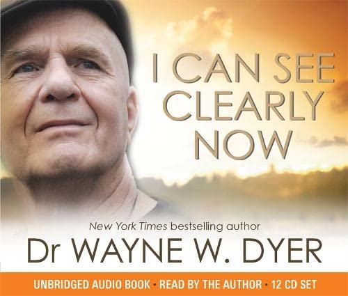 I Can See Clearly Now: Dyer, Dr. Wayne W.