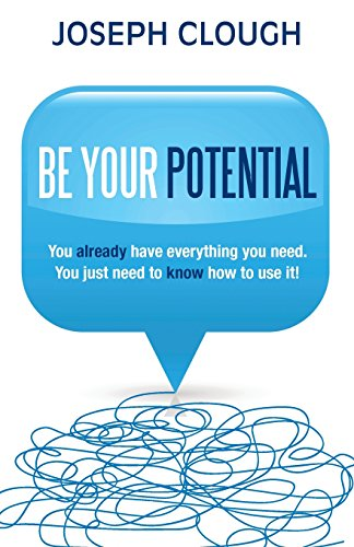 Be Your Potential: You already have everything you need. You just need to know how to use it!: ...