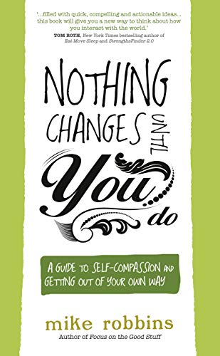 9781781802519: Nothing Changes Until You Do: A Guide to Self-Compassion and Getting Out of Your Own Way