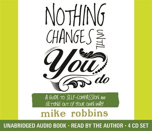 9781781802526: Nothing Changes Until You Do: A Guide to Self-Compassion and Getting Out of Your Own Way