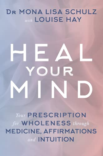 9781781802540: Heal Your Mind: Your Prescription for Wholeness through Medicine, Affirmations and Intuition