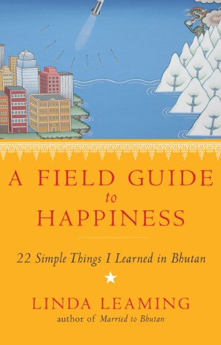 9781781802854: A Field Guide to Happiness: What I Learned in Bhutan About Living, Loving and Waking Up