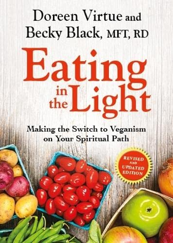 Eating In The Light: Making the Switch to Veganism on Your Spiritual Path: Virtue, Doreen