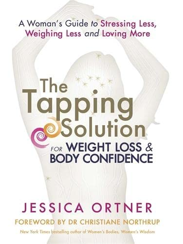 9781781802915: The Tapping Solution for Weight Loss and Body Confidence: A Woman's Guide to Stressing Less, Weighing Less and Loving More