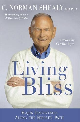 Living Bliss: Major Discoveries Along the Holistic Path: Shealy MD  PhD, Norman