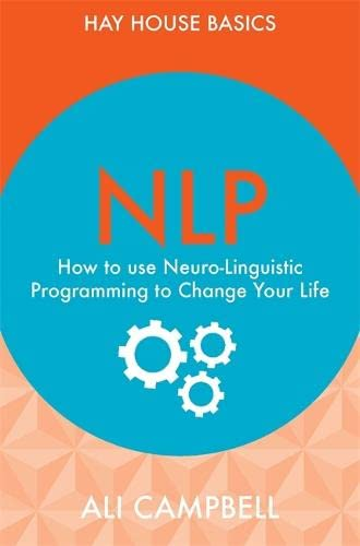 9781781803530: NLP: How to Use Neuro-Linguistic Programming to Change Your Life (Hay House Basics)