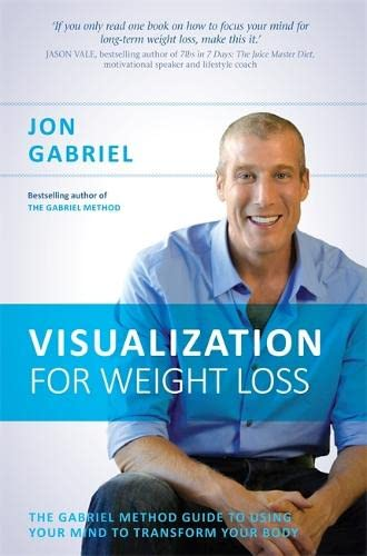 9781781803806: Visualization for Weight Loss: The Gabriel Method Guide to Using Your Mind to Transform Your Body