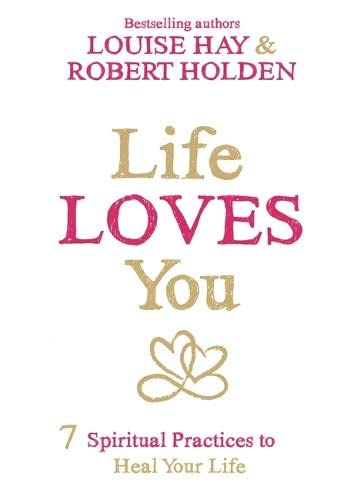 9781781804056: Life Loves You: 7 Spiritual Practices to Heal Your Life