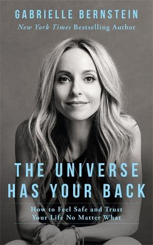 9781781804254: The Universe Has Your Back: How to Feel Safe and Trust Your Life No Matter What