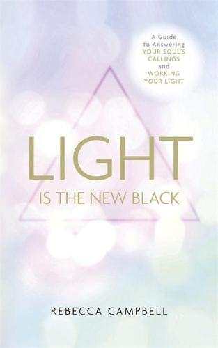 9781781805015: Light Is the New Black: A Guide to Answering Your Soul's Callings and Working Your Light