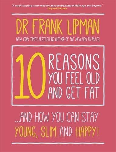 9781781805022: 10 Reasons You Feel Old and Get Fat: ...And How You Can Stay Young, Slim and Happy!