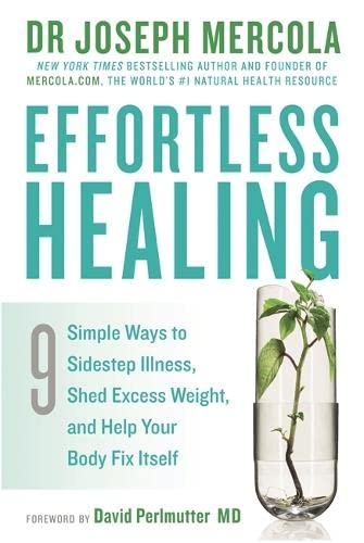 9781781805091: Effortless Healing 9 Simple Ways to Sidestep Illness, Shed Excess Weight, and Help Your Body Fix Itself