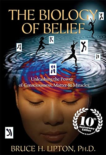 9781781805473: The Biology of Belief: Unleashing the Power of Consciousness, Matter & Miracles