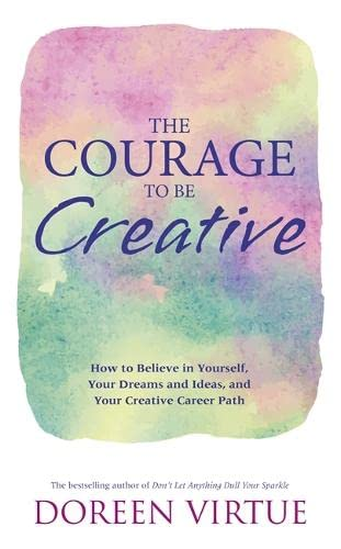 9781781805589: The Courage to Be Creative: How to Believe in Yourself, Your Dreams and Ideas, and Your Creative Career Path