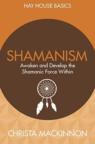 9781781805879: Shamanism: Awaken and Develop the Shamanic Force Within (Hay House Basics)