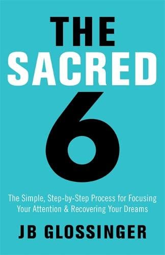 9781781806333: The Sacred Six: The Simple Step-by-Step Process for Focusing Your Attention and Recovering Your Dreams