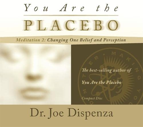 9781781807316: You Are the Placebo Meditation 2: Changing One Belief and Perception (Revised Edition)