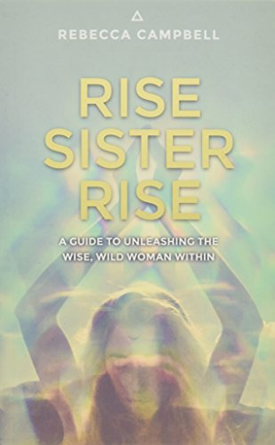 9781781807330: Rise Sister Rise: A Guide to Unleashing the Wise, Wild Woman Within