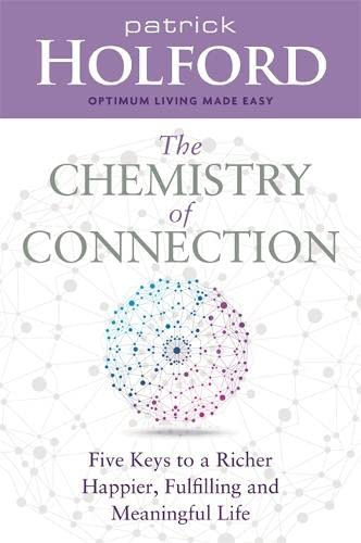 9781781807576: The Chemistry of Connection: Five Keys to a Richer, Happier, Fulfilling and Meaningful Life