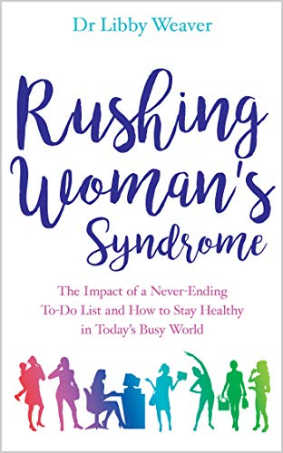 9781781808160: Rushing Woman's Syndrome: The Impact of a Never-Ending To-Do List and How to Stay Healthy in Today's Busy World