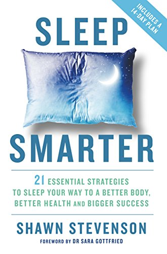 9781781808368: Sleep Smarter: 21 Essential Strategies to Sleep Your Way to a Better Body, Better Health, and Bigger Success