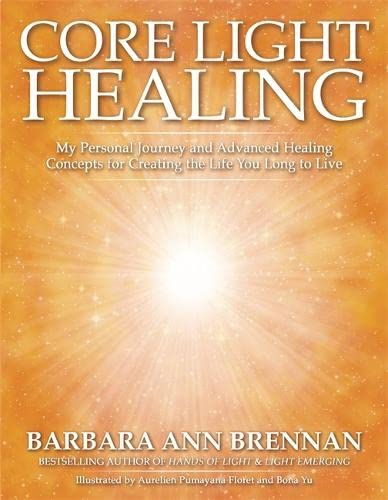 9781781809464: Core Light Healing: My Personal Journey and Advanced Healing Concepts for Creating the Life You Long to Live