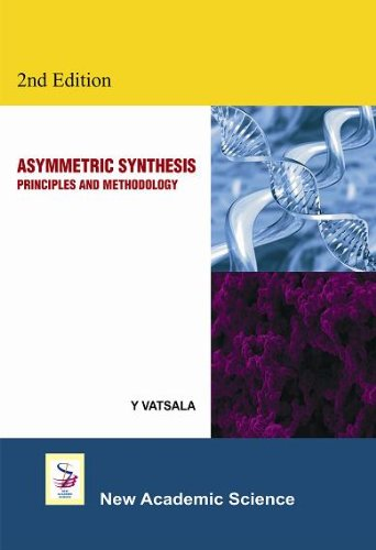 Asymmetric Synthesis: Principles and Methodology (Hardback): Y Vatsala