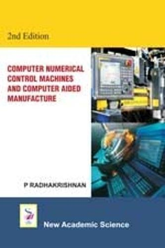 Computer Numerical Control Machines and Computer Aided Manufacture (Paperback): P. Radhakrishnan