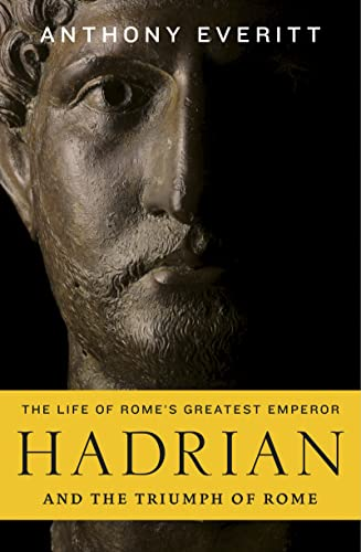 Hadrian and the Triumph of Rome: Everitt, Anthony