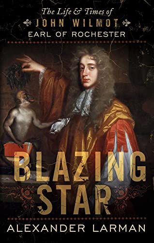 9781781851098: Blazing Star: The Life and Times of John Wilmot, Earl of Rochester