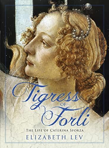 9781781851302: Tigress of Forli: The Life of Caterina Sforza