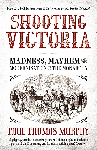 9781781851975: Shooting Victoria: Madness, Mayhem, and the Modernisation of the British Monarchy