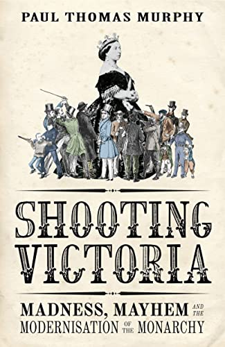 9781781854334: Shooting Victoria: Madness, Mayhem, and the Rebirth of the British Monarchy