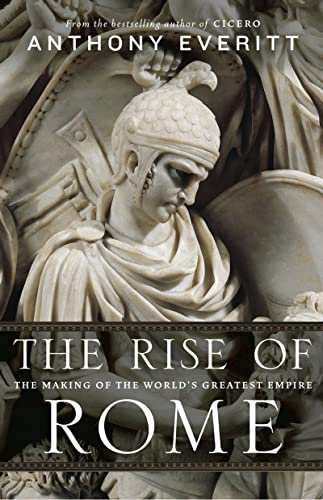 9781781854419: [(The Rise of Rome: The Making of the World's Greatest Empire)] [Author: Anthony Everitt] published on (November, 2013)
