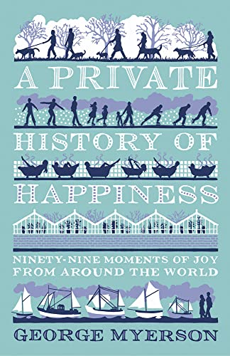 9781781854822: A Private History Of Happiness: Ninety-Nine Moments of Joy from Around the World