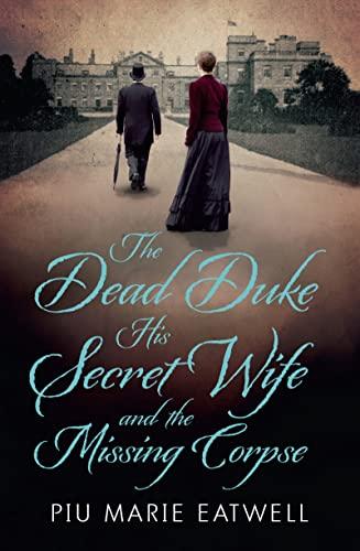 The Dead Duke, His Secret Wife and: Eatwell, Piu Marie