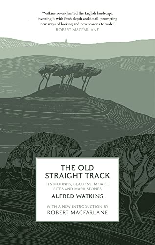 The Old Straight Track, It's Mounds Beacons: Alfred Watkins with